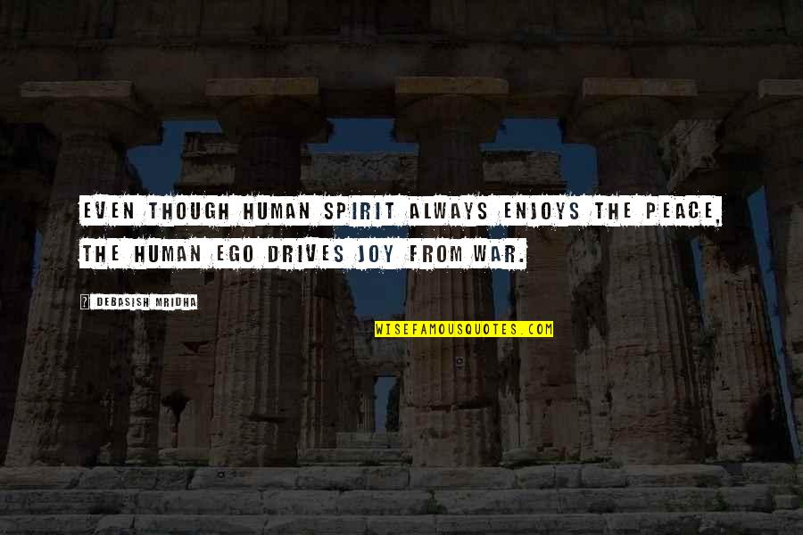 Design Simplicity Quotes By Debasish Mridha: Even though human spirit always enjoys the peace,