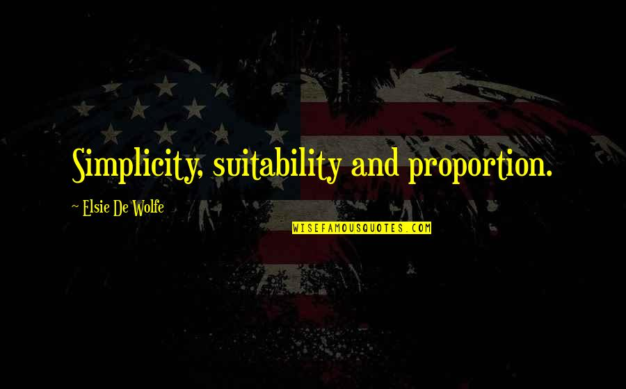 Design Simplicity Quotes By Elsie De Wolfe: Simplicity, suitability and proportion.