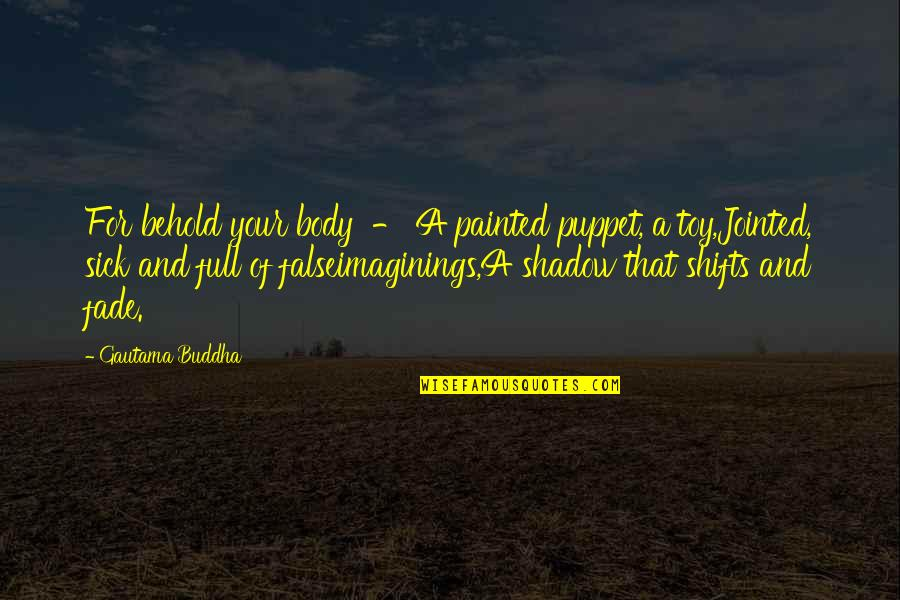 Design Simplicity Quotes By Gautama Buddha: For behold your body - A painted puppet,