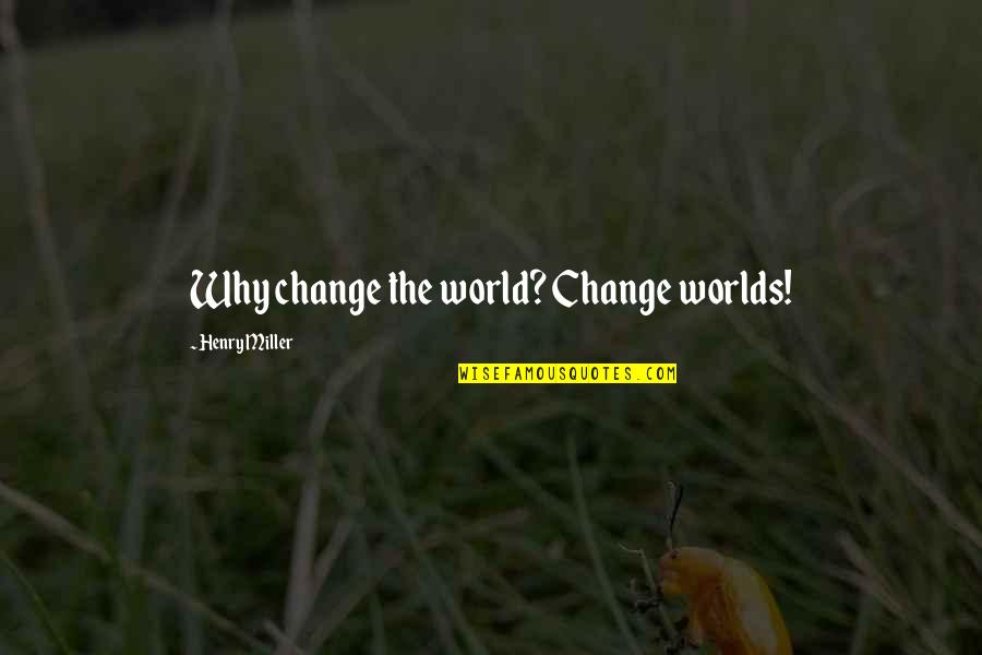 Design Simplicity Quotes By Henry Miller: Why change the world? Change worlds!