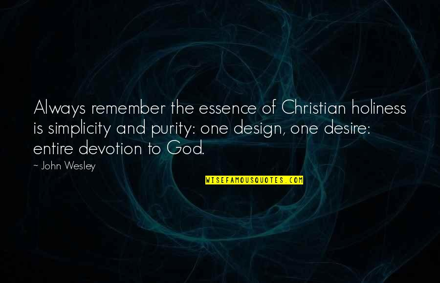 Design Simplicity Quotes By John Wesley: Always remember the essence of Christian holiness is