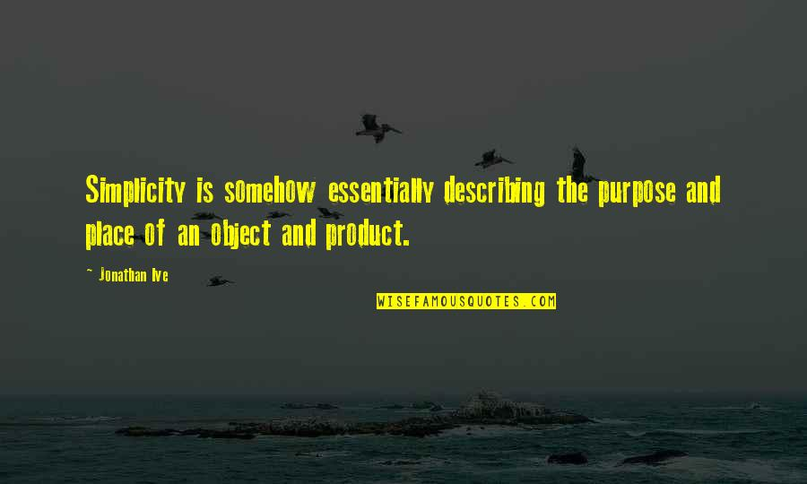 Design Simplicity Quotes By Jonathan Ive: Simplicity is somehow essentially describing the purpose and