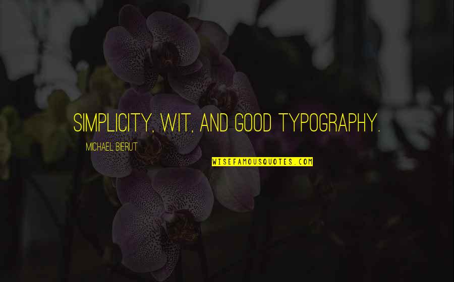 Design Simplicity Quotes By Michael Bierut: Simplicity, wit, and good typography.