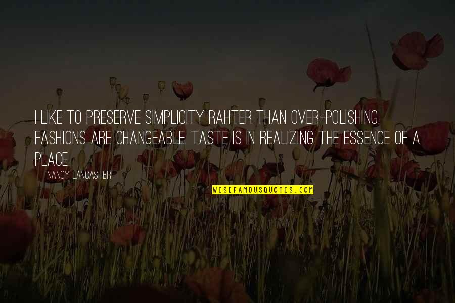 Design Simplicity Quotes By Nancy Lancaster: I like to preserve simplicity rahter than over-polishing.