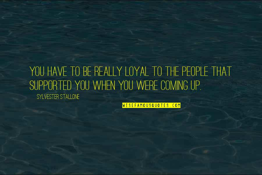 Design Simplicity Quotes By Sylvester Stallone: You have to be really loyal to the