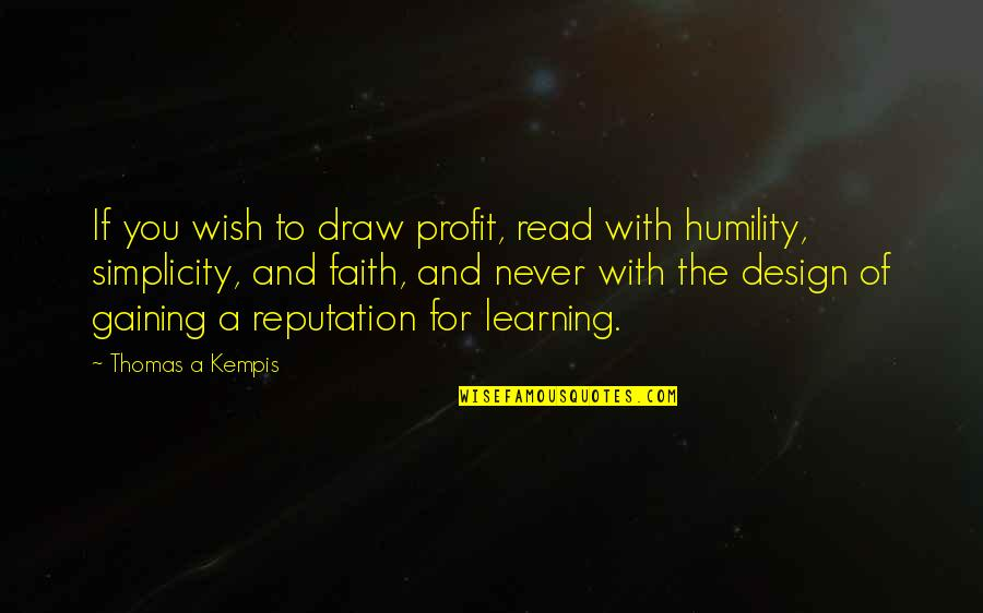 Design Simplicity Quotes By Thomas A Kempis: If you wish to draw profit, read with