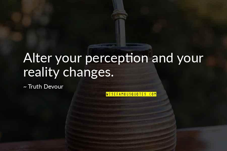 Design Simplicity Quotes By Truth Devour: Alter your perception and your reality changes.