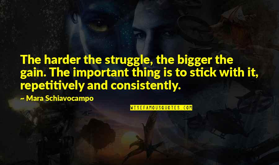 Designer Handbags Quotes By Mara Schiavocampo: The harder the struggle, the bigger the gain.