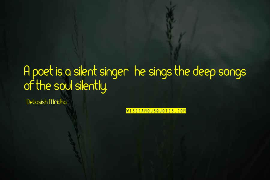 Desinit Quotes By Debasish Mridha: A poet is a silent singer; he sings