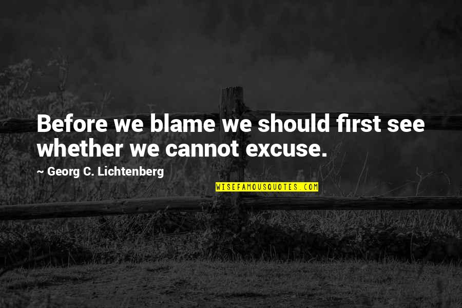 Desinit Quotes By Georg C. Lichtenberg: Before we blame we should first see whether