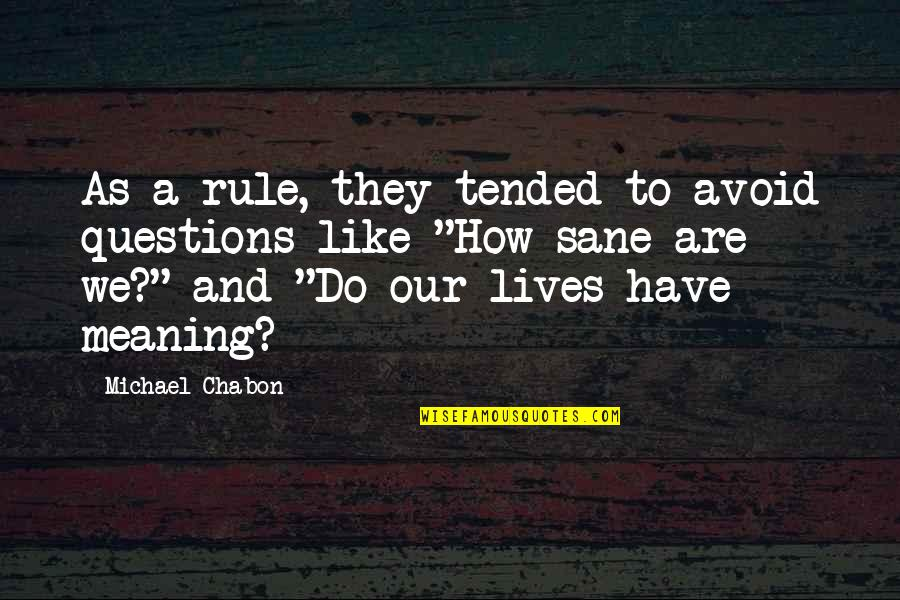 Desinit Quotes By Michael Chabon: As a rule, they tended to avoid questions