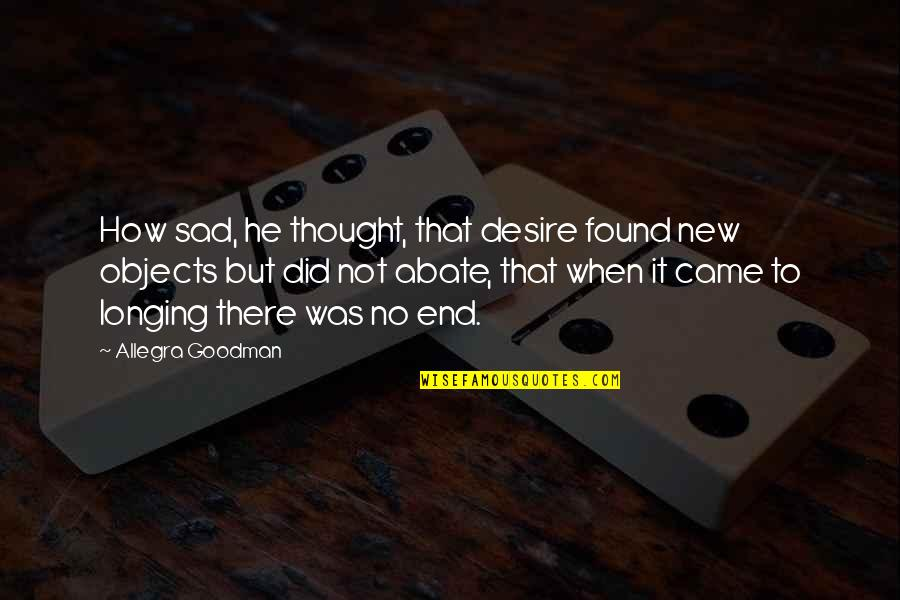 Desire And Longing Quotes By Allegra Goodman: How sad, he thought, that desire found new