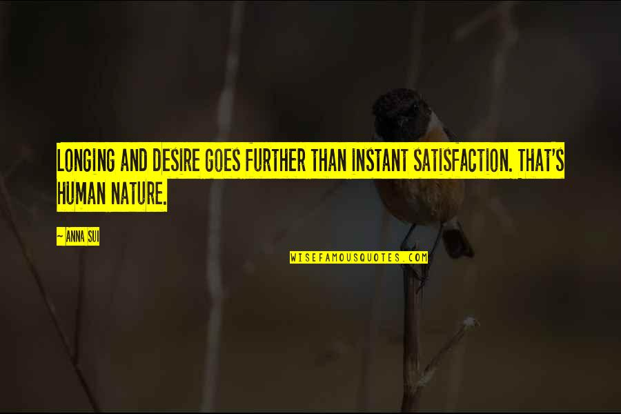 Desire And Longing Quotes By Anna Sui: Longing and desire goes further than instant satisfaction.