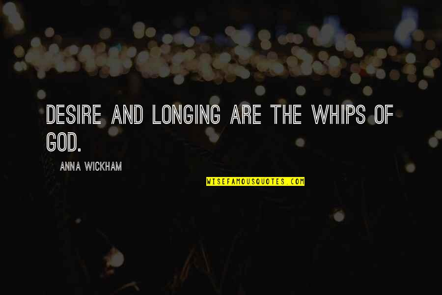 Desire And Longing Quotes By Anna Wickham: Desire and longing are the whips of God.