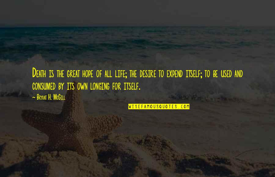 Desire And Longing Quotes By Bryant H. McGill: Death is the great hope of all life;