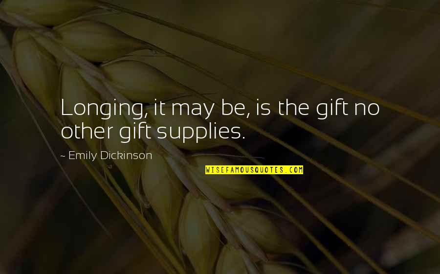 Desire And Longing Quotes By Emily Dickinson: Longing, it may be, is the gift no