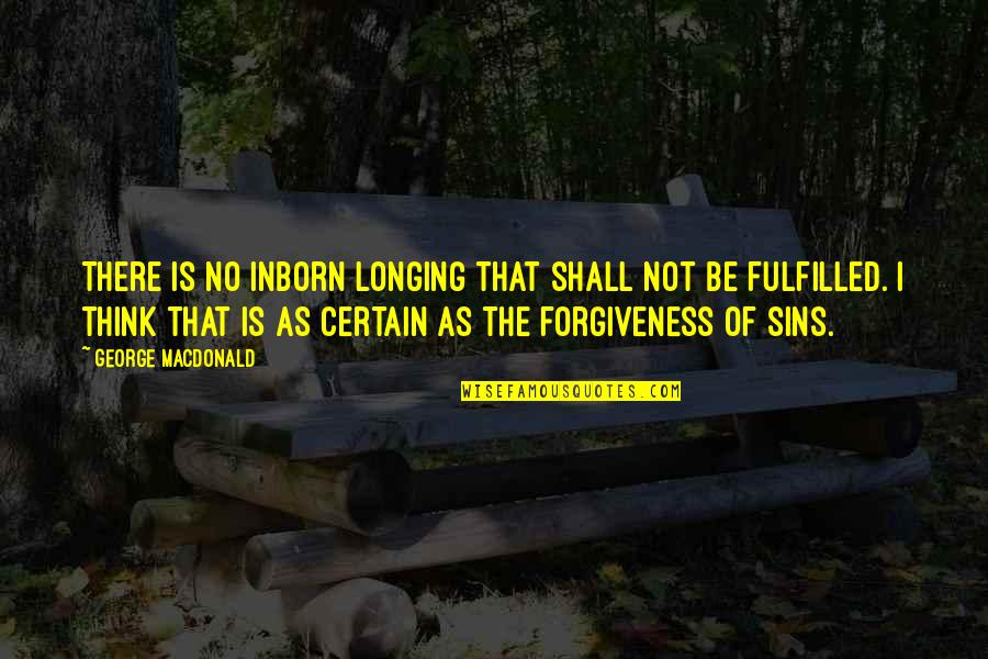 Desire And Longing Quotes By George MacDonald: There is no inborn longing that shall not