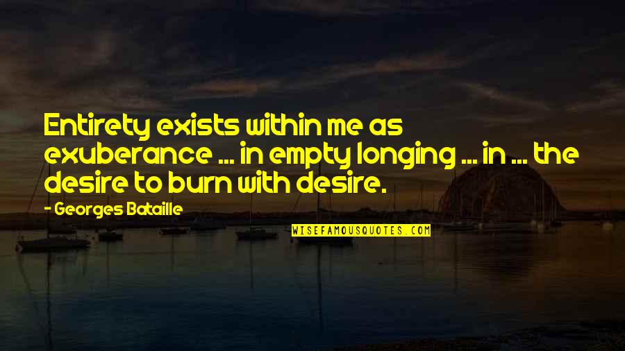 Desire And Longing Quotes By Georges Bataille: Entirety exists within me as exuberance ... in
