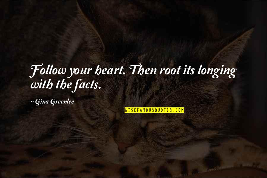 Desire And Longing Quotes By Gina Greenlee: Follow your heart. Then root its longing with