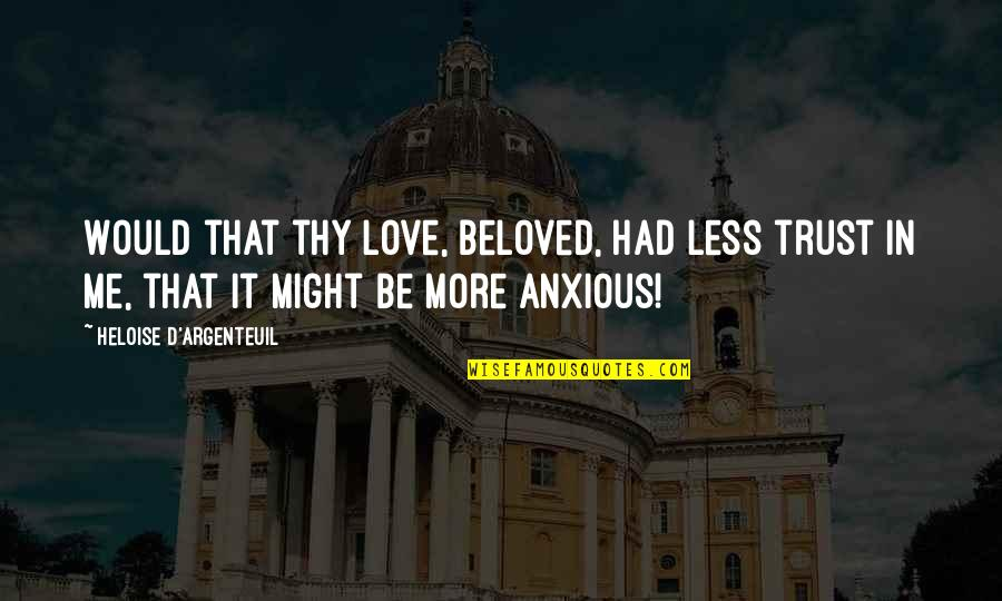 Desire And Longing Quotes By Heloise D'Argenteuil: Would that thy love, beloved, had less trust