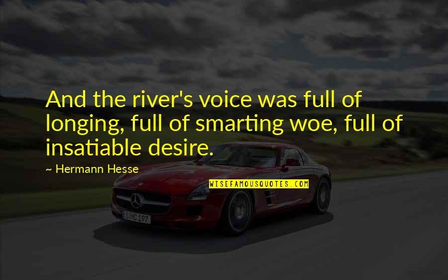 Desire And Longing Quotes By Hermann Hesse: And the river's voice was full of longing,