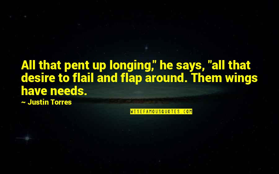 """Desire And Longing Quotes By Justin Torres: All that pent up longing,"""" he says, """"all"""