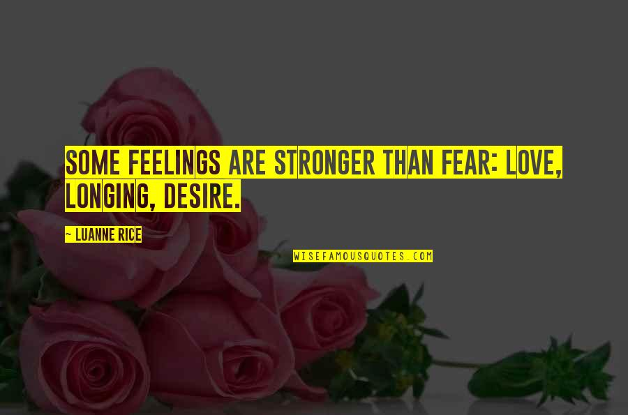 Desire And Longing Quotes By Luanne Rice: Some feelings are stronger than fear: love, longing,