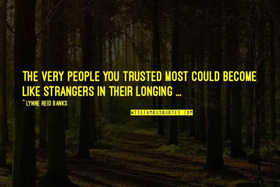 Desire And Longing Quotes By Lynne Reid Banks: The very people you trusted most could become
