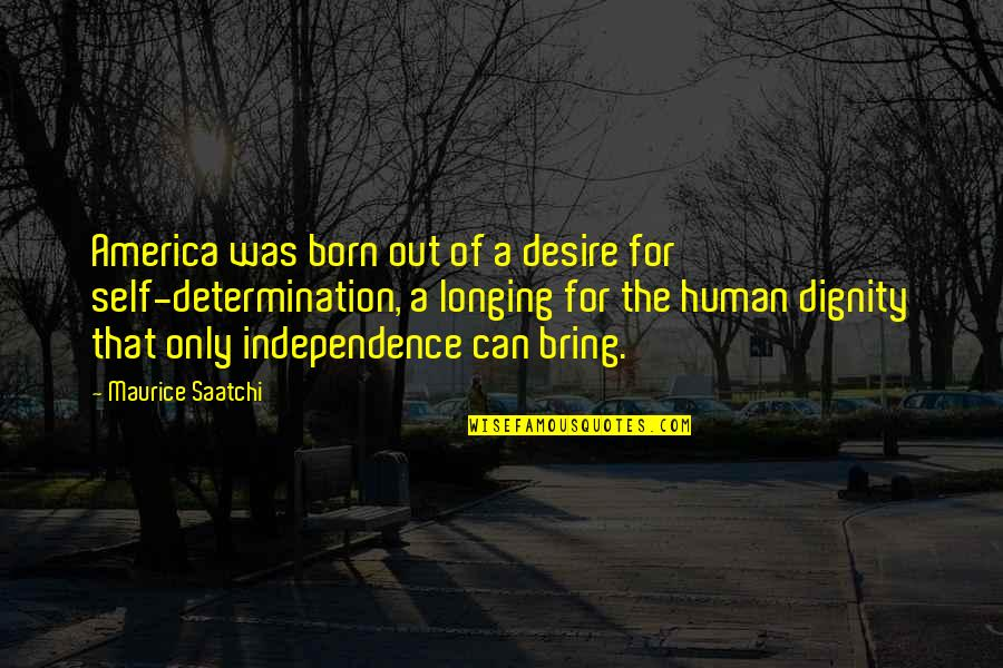 Desire And Longing Quotes By Maurice Saatchi: America was born out of a desire for