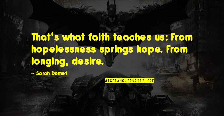 Desire And Longing Quotes By Sarah Domet: That's what faith teaches us: From hopelessness springs