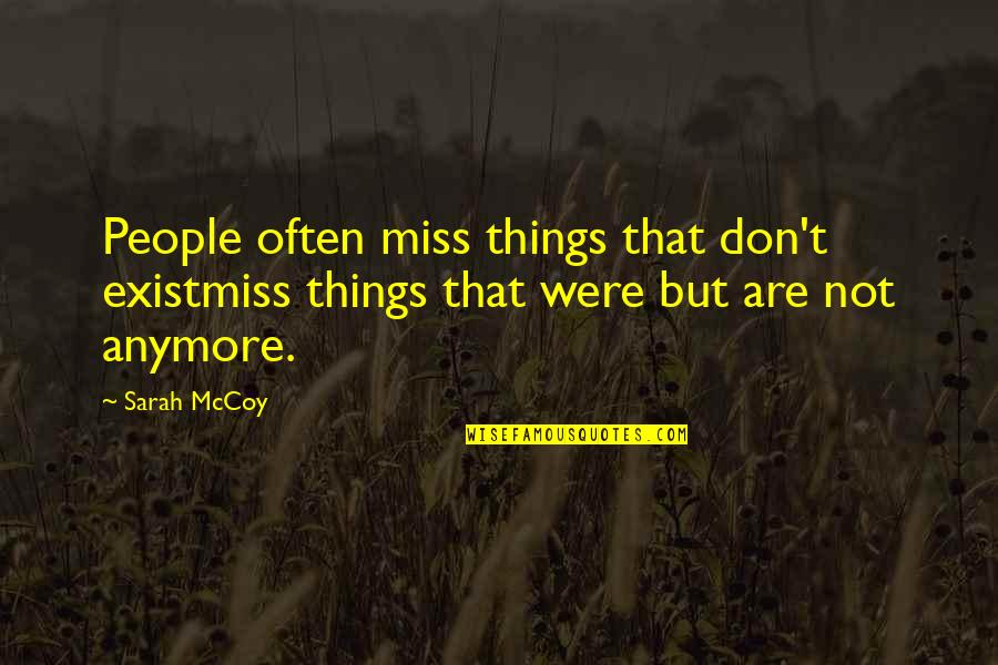 Desire And Longing Quotes By Sarah McCoy: People often miss things that don't existmiss things