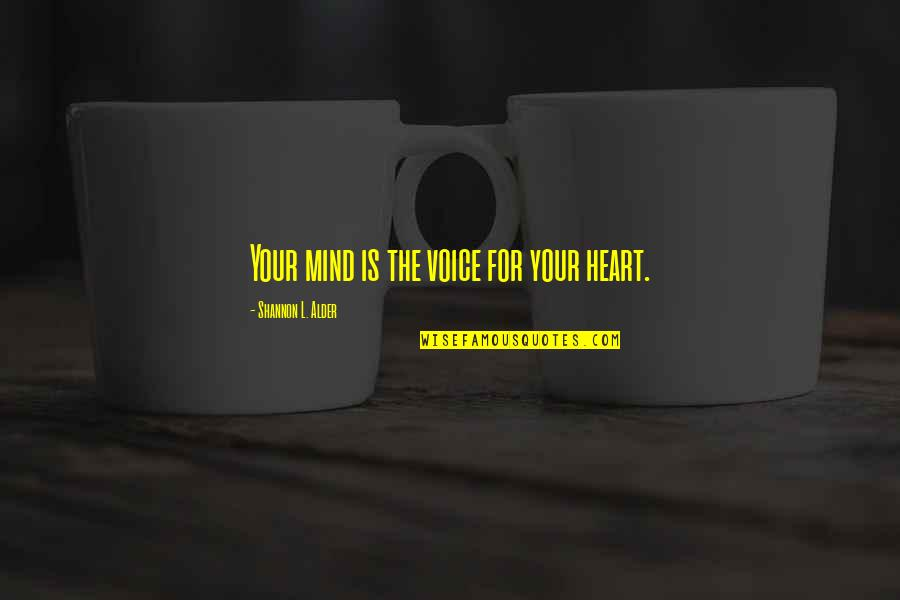 Desire And Longing Quotes By Shannon L. Alder: Your mind is the voice for your heart.