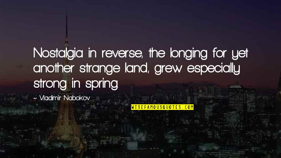 Desire And Longing Quotes By Vladimir Nabokov: Nostalgia in reverse, the longing for yet another