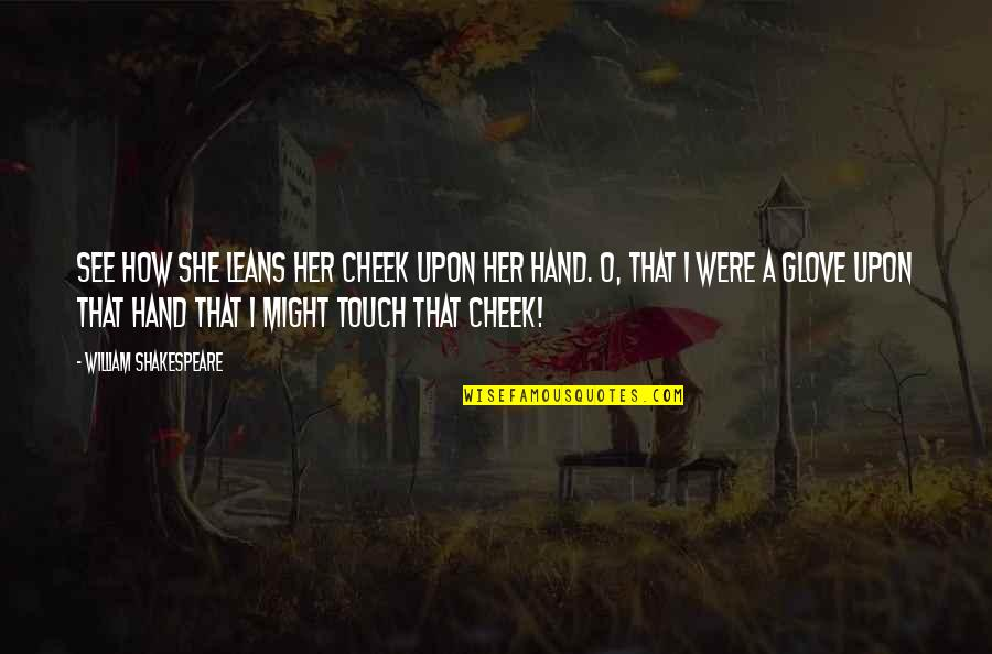 Desire And Longing Quotes By William Shakespeare: See how she leans her cheek upon her