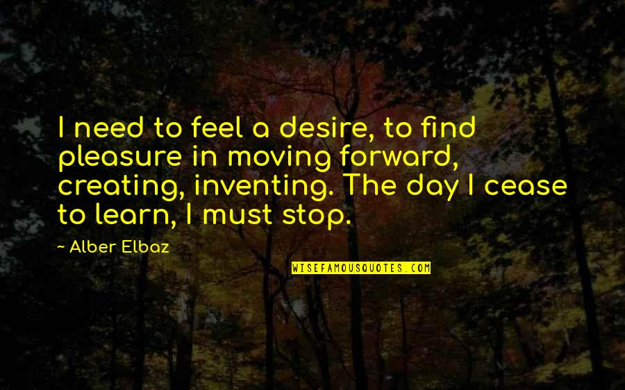 Desire And Pleasure Quotes By Alber Elbaz: I need to feel a desire, to find