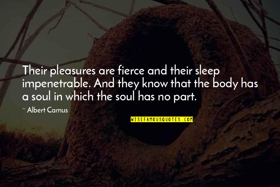 Desire And Pleasure Quotes By Albert Camus: Their pleasures are fierce and their sleep impenetrable.
