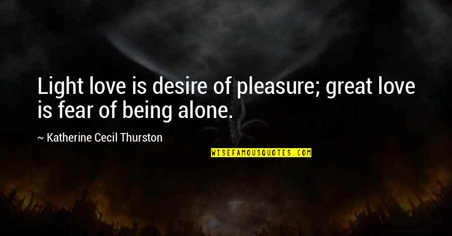 Desire And Pleasure Quotes By Katherine Cecil Thurston: Light love is desire of pleasure; great love