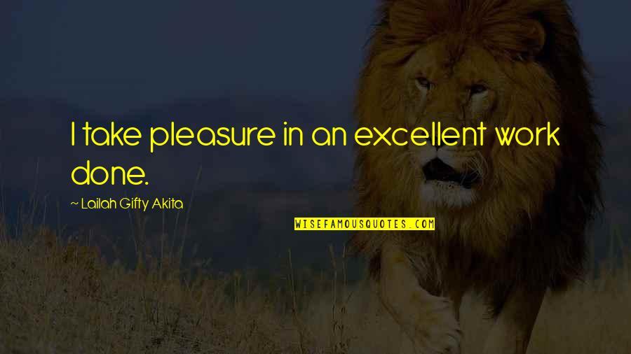 Desire And Pleasure Quotes By Lailah Gifty Akita: I take pleasure in an excellent work done.