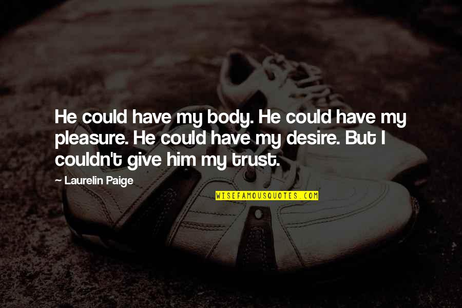 Desire And Pleasure Quotes By Laurelin Paige: He could have my body. He could have