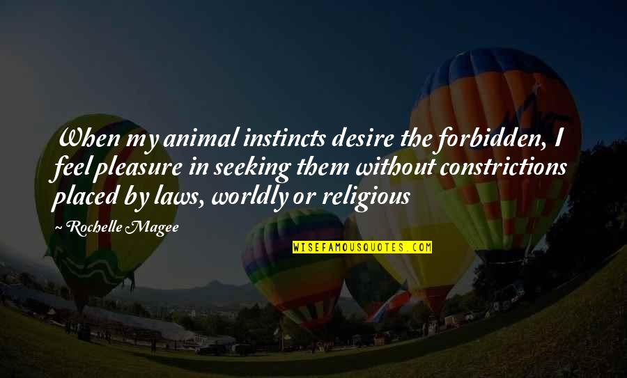 Desire And Pleasure Quotes By Rochelle Magee: When my animal instincts desire the forbidden, I