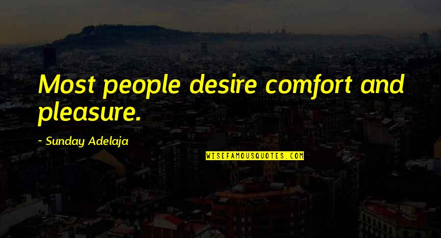 Desire And Pleasure Quotes By Sunday Adelaja: Most people desire comfort and pleasure.