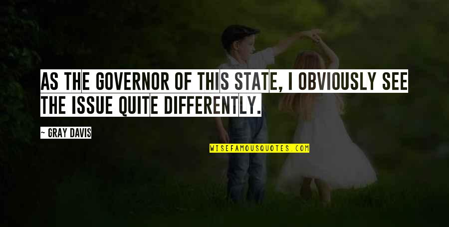 Desiree Movie Quotes By Gray Davis: As the governor of this state, I obviously