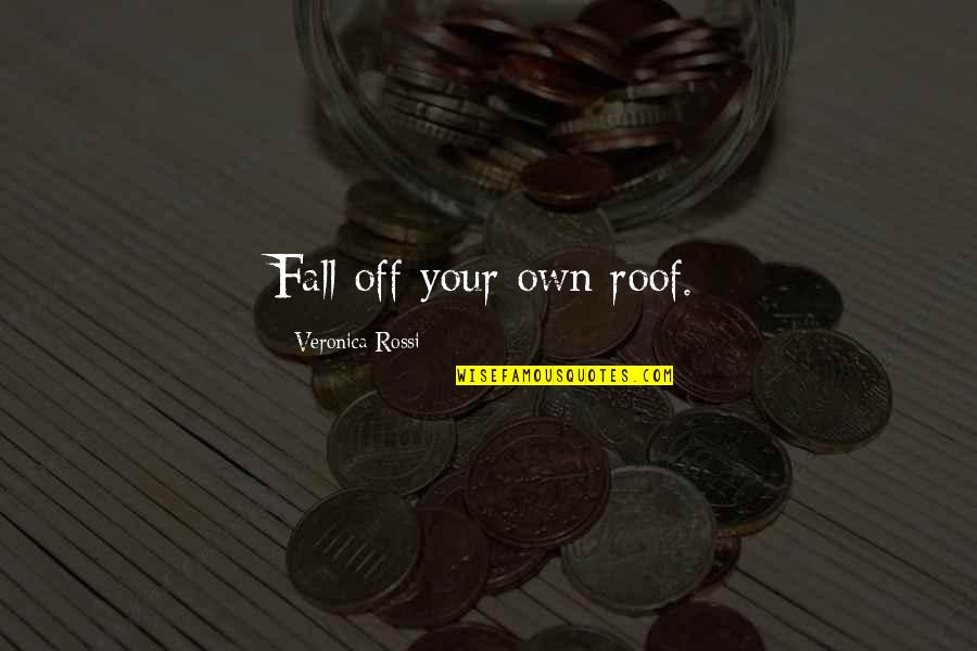 Desiree Movie Quotes By Veronica Rossi: Fall off your own roof.