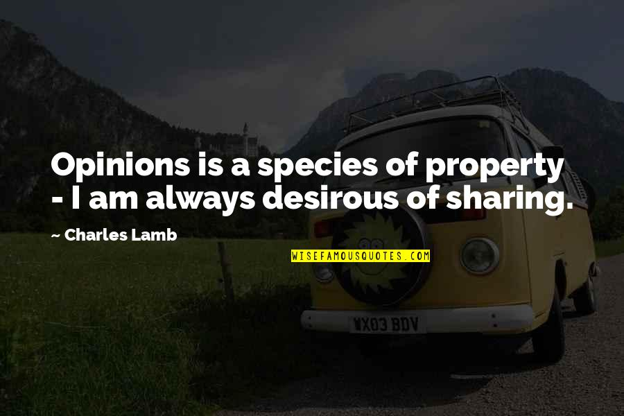 Desirous Quotes By Charles Lamb: Opinions is a species of property - I