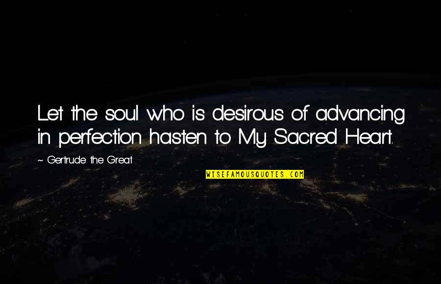 Desirous Quotes By Gertrude The Great: Let the soul who is desirous of advancing
