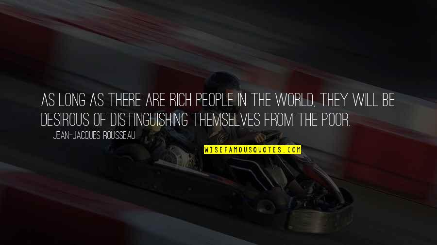 Desirous Quotes By Jean-Jacques Rousseau: As long as there are rich people in