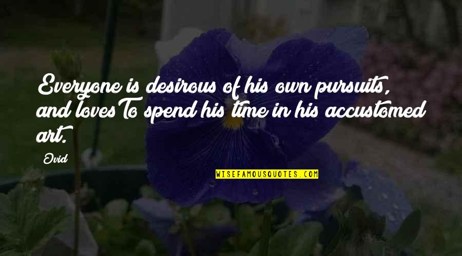 Desirous Quotes By Ovid: Everyone is desirous of his own pursuits, and
