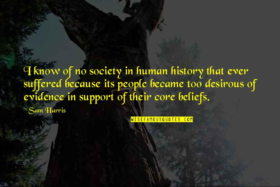 Desirous Quotes By Sam Harris: I know of no society in human history