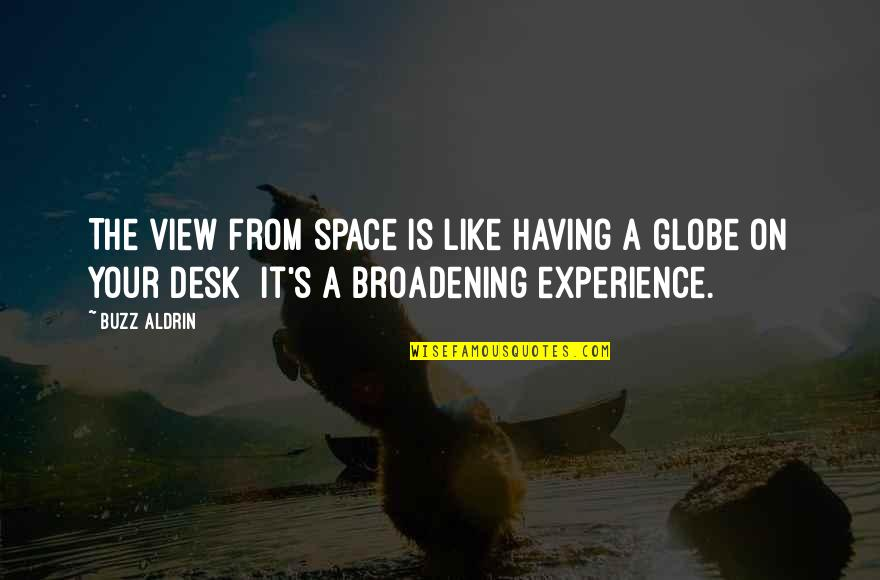 Desks Quotes By Buzz Aldrin: The view from space is like having a
