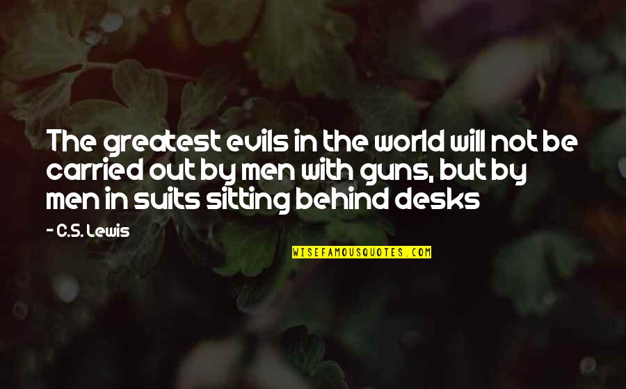 Desks Quotes By C.S. Lewis: The greatest evils in the world will not